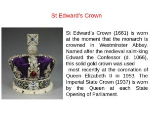 St Edward's Crown (1661) is worn at the moment that the monarch is crowned in