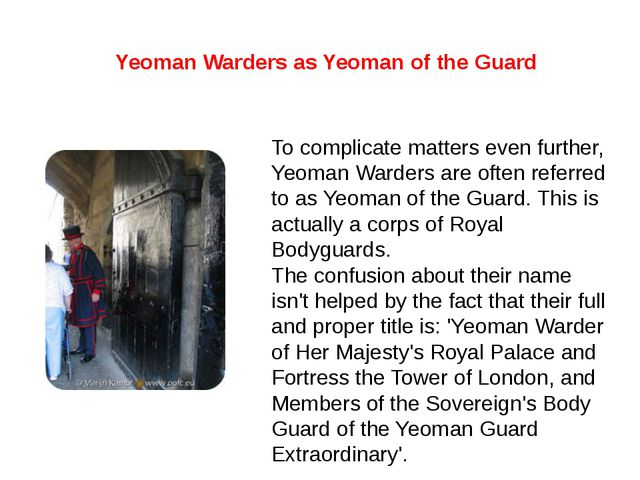 To complicate matters even further, Yeoman Warders are often referred to as Y...