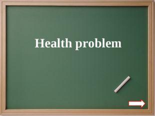 Health problem