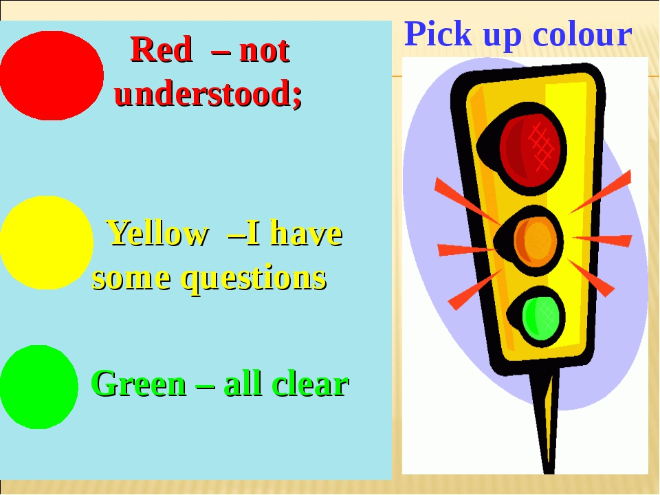Red – not understood; Yellow –I have some questions Green – all clear Pick u...