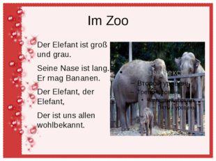Im Zoo Der Elefant ist groß und grau. Seine Nase ist lang. Er mag Bananen. De