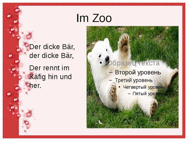 Im Zoo Der dicke Bär, der dicke Bär, Der rennt im Käfig hin und her.