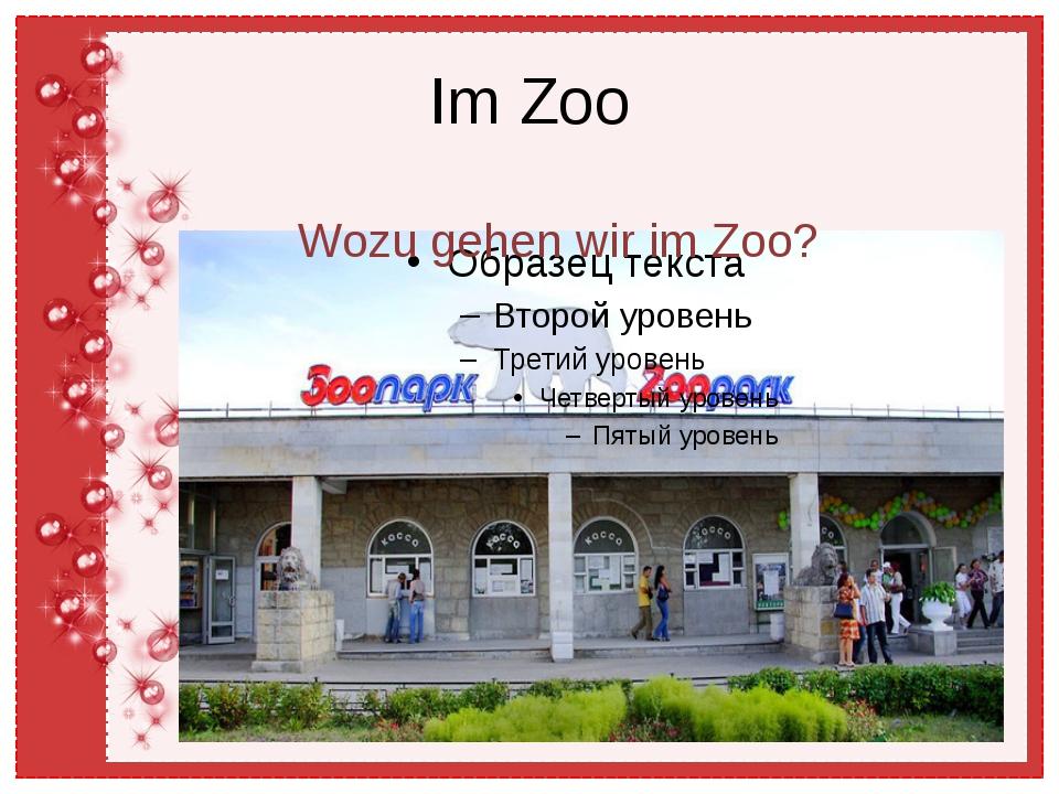 Im Zoo Wozu gehen wir im Zoo?