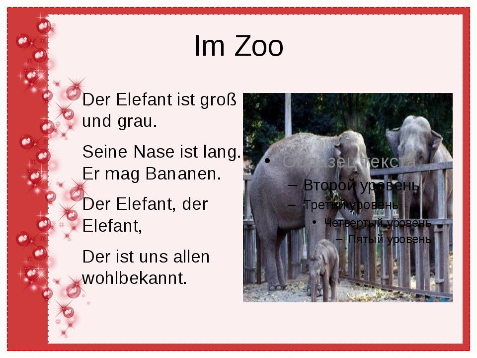 Im Zoo Der Elefant ist groß und grau. Seine Nase ist lang. Er mag Bananen. De...