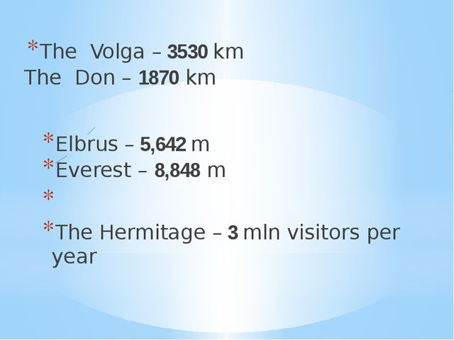 The Volga – 3530 km The Don – 1870 km Elbrus – 5,642 m Everest – 8,848 m The...