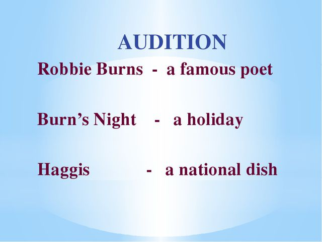 AUDITION Robbie Burns - a famous poet Burn's Night - a holiday Haggis - a na...