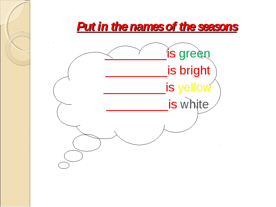 Put in the names of the seasons _________is green _________is bright ________...