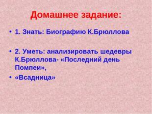 Домашнее задание: 1. Знать: Биографию К.Брюллова 2. Уметь: анализировать шеде