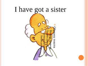 I have got a sister