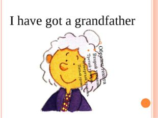 I have got a grandfather