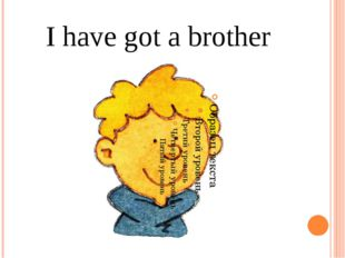 I have got a brother
