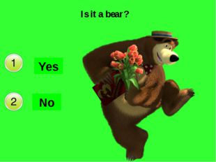 Is it a bear? Yes No Да Нет