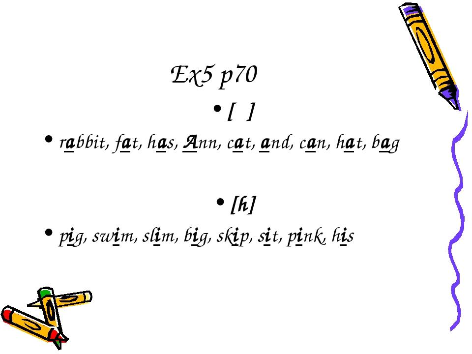 Ex5 p70 [ ] rabbit, fat, has, Ann, cat, and, can, hat, bag [h] pig, swim, sli...
