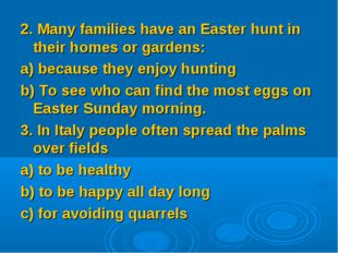 2. Many families have an Easter hunt in their homes or gardens: a) because th
