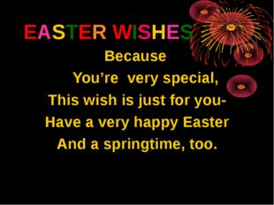 EASTER WISHES Because You're very special, This wish is just for you- Have a