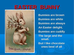 EASTER BUNNY Bunnies are brown Bunnies are white Bunnies are always An Easter