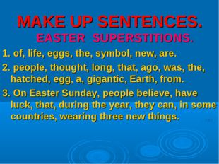 MAKE UP SENTENCES. EASTER SUPERSTITIONS. 1. of, life, eggs, the, symbol, new,