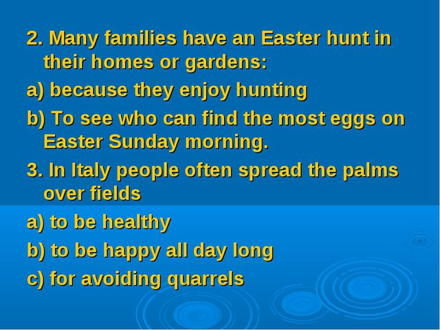 2. Many families have an Easter hunt in their homes or gardens: a) because th...