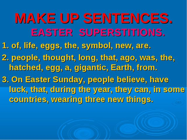 MAKE UP SENTENCES. EASTER SUPERSTITIONS. 1. of, life, eggs, the, symbol, new,...