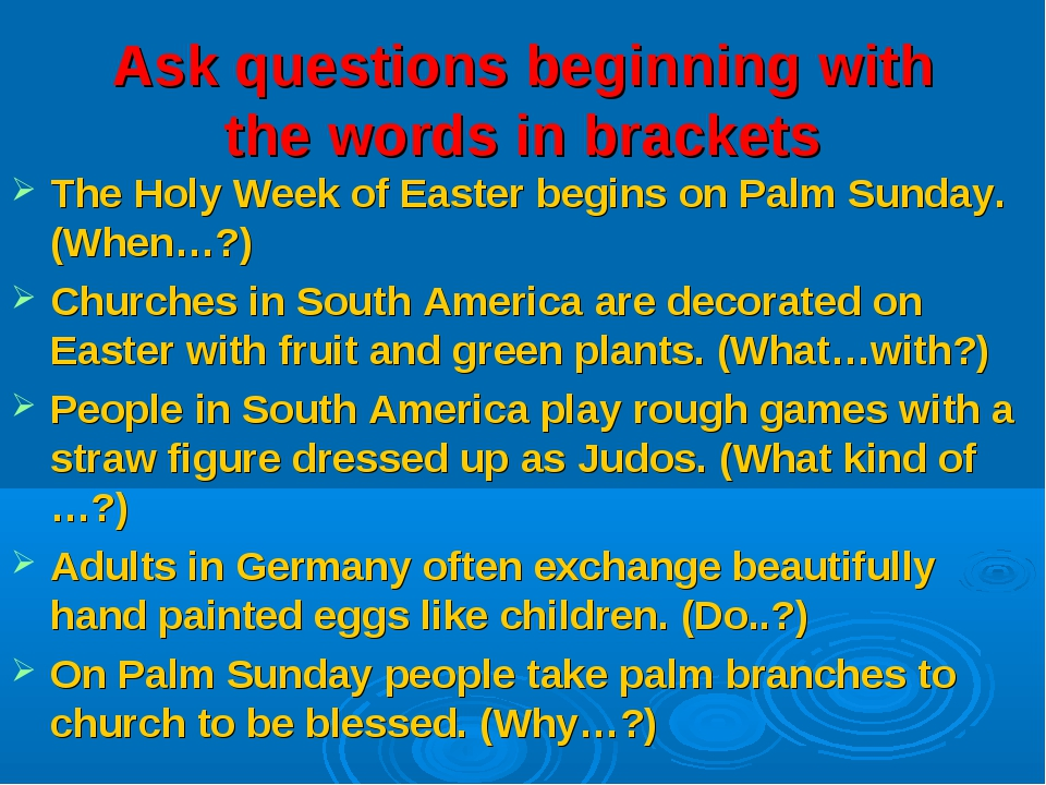 Ask questions beginning with the words in brackets The Holy Week of Easter be...