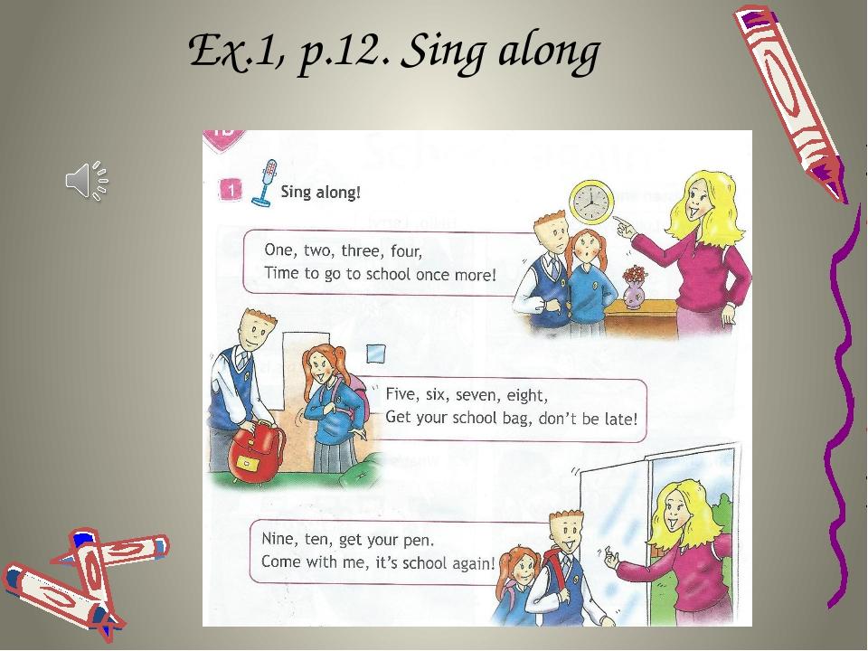 Ex.1, p.12. Sing along