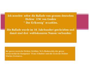Ich moechte ueber die Ballade vom grossen deutschen Dichter J.W. von Goehte