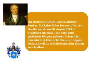 Der deutsche Dichter, Wissenschaftler, Denker. Ein kaiserlicher Berater, J.W