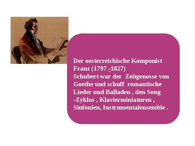 Der oesterreichische Komponist Franz (1797-1827) Schubert war der Zeitgenos...