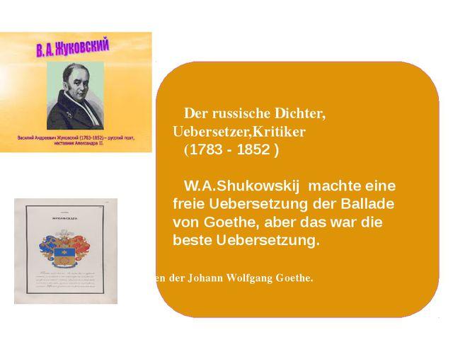 Der russische Dichter, Uebersetzer,Kritiker (1783- 1852) W.A.Shukowskij ma...