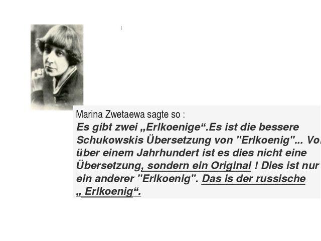 I Ich habe gefunden, wie Marina Zwetaewa die Uebersetzung von Shukowskij char...