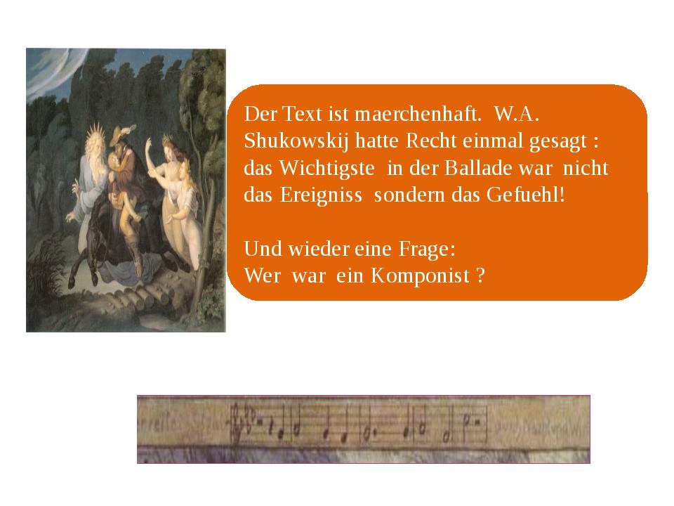 Der Text ist maerchenhaft. W.A. Shukowskij hatte Recht einmal gesagt : das Wi...