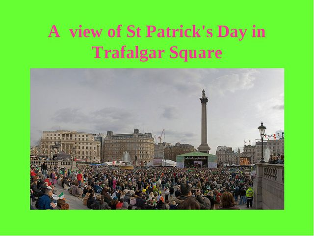 A view of St Patrick's Day in Trafalgar Square
