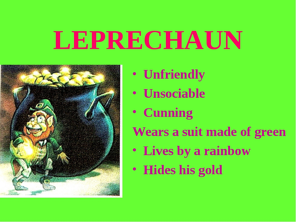 LEPRECHAUN Unfriendly Unsociable Cunning Wears a suit made of green Lives by...