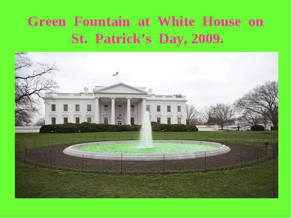 Green Fountain at White House on St. Patrick's Day, 2009.