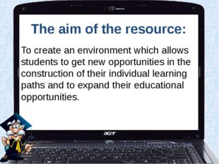 The aim of the resource: To create an environment which allows students to ge