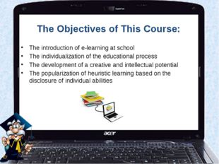 The Objectives of This Course: The introduction of e-learning at school The i