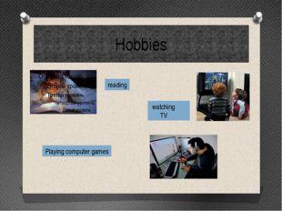 Hobbies reading watching TV Playing computer games