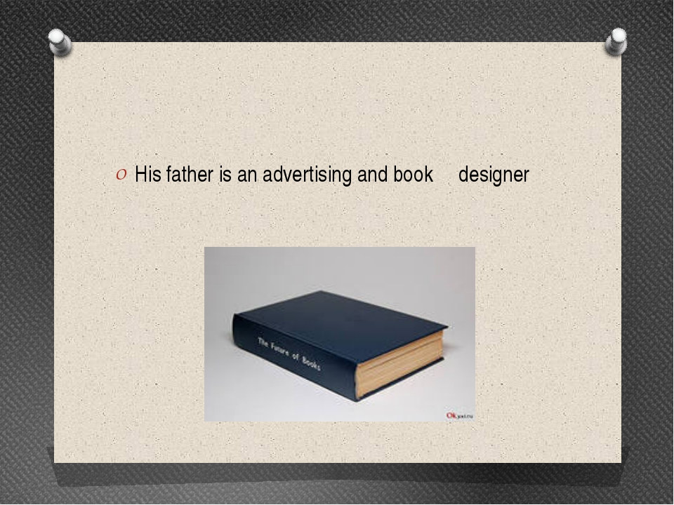 His father is an advertising and book designer