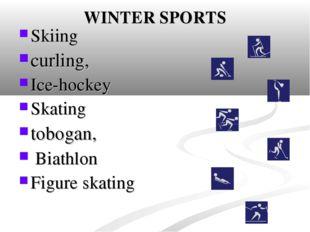 WINTER SPORTS Skiing curling, Ice-hockey Skating tobogan, Biathlon Figure ska