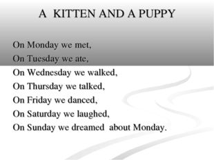 A KITTEN AND A PUPPY On Monday we met, On Tuesday we ate, On Wednesday we wal