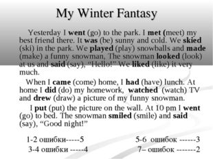 My Winter Fantasy Yesterday I went (go) to the park. I met (meet) my best fri