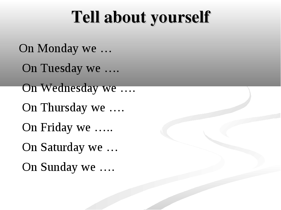 Tell about yourself On Monday we … On Tuesday we …. On Wednesday we …. On Thu...