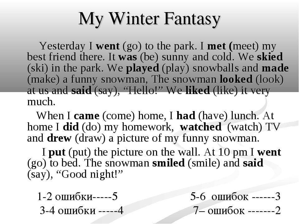 My Winter Fantasy Yesterday I went (go) to the park. I met (meet) my best fri...