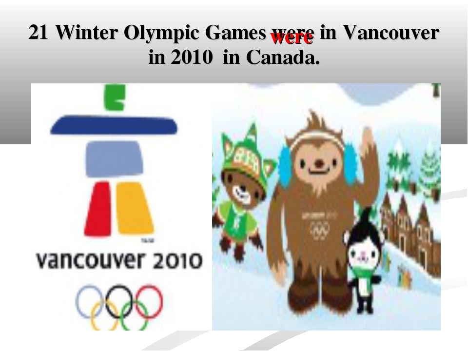21 Winter Olympic Games were in Vancouver in 2010 in Canada. were