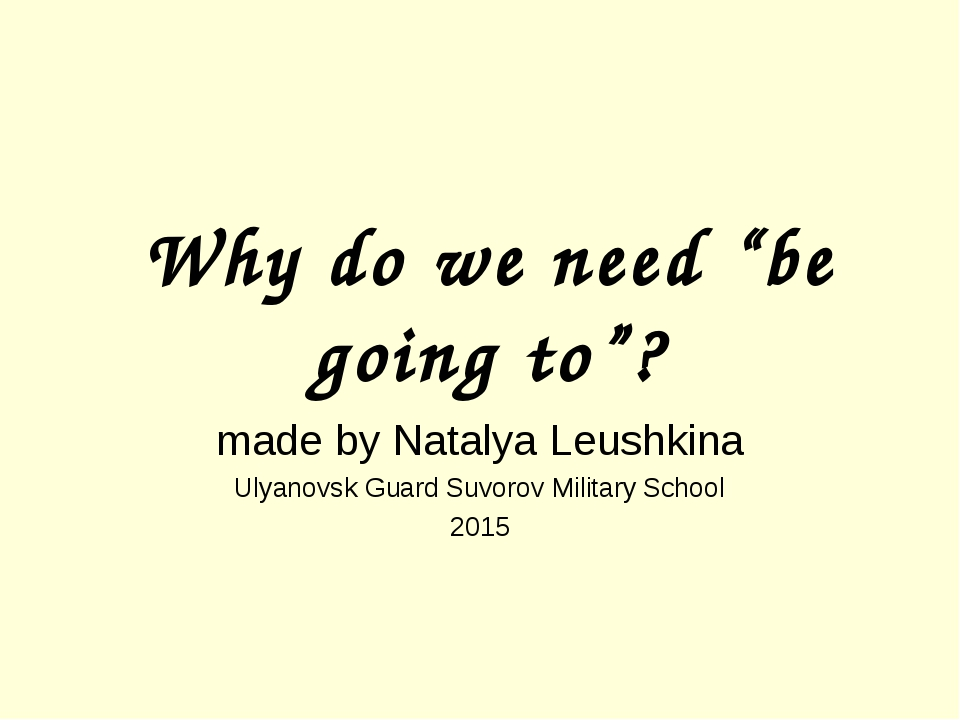 "Why do we need ""be going to""? made by Natalya Leushkina Ulyanovsk Guard Suvor..."