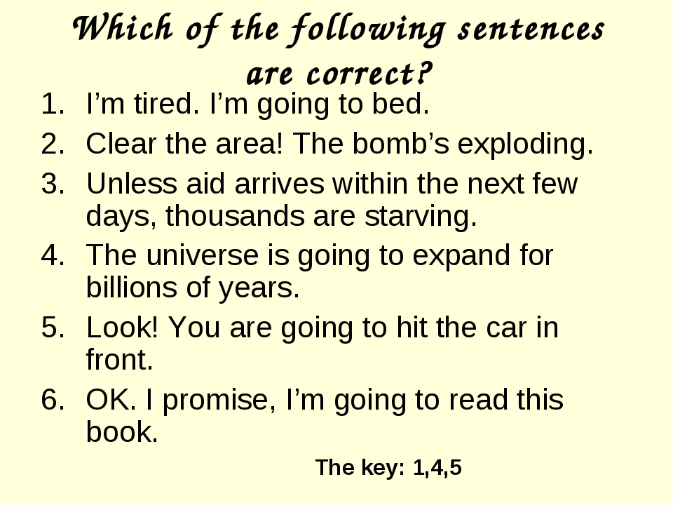 Which of the following sentences are correct? I'm tired. I'm going to bed. Cl...