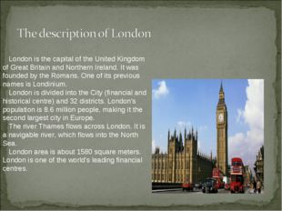London is the capital of the United Kingdom of Great Britain and Northern Ir