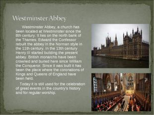 Westminster Abbey, a church has been located at Westminster since the 8th ce