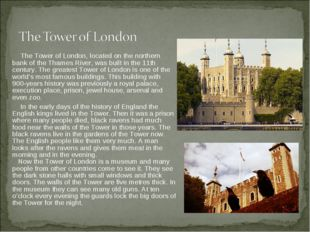The Tower of London, located on the northern bank of the Thames River, was b