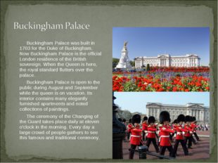 Buckingham Palace was built in 1703 for the Duke of Buckingham. Now Buckingh